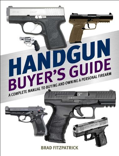 Handgun Buyer's Guide: A Complete Manual to Buying and Owning a Personal Firearm (Paperback)