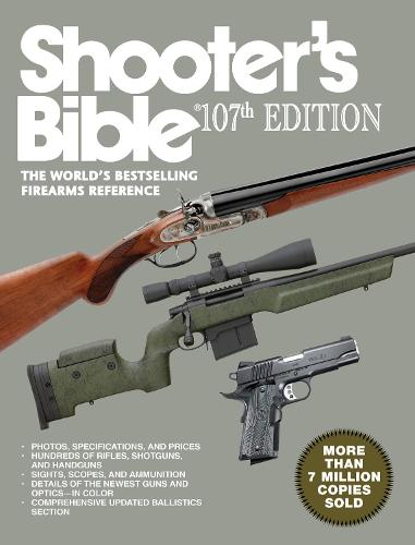 Shooter's Bible, 107th Edition: The World''s Bestselling Firearms Reference (Paperback)