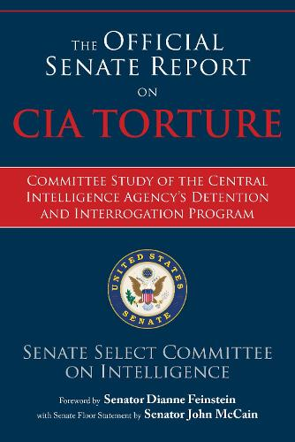 The Official Senate Report on CIA Torture: Committee Study of the Central Intelligence Agency's Detention and Interrogation Program (Paperback)