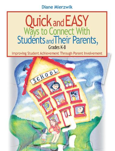 Quick and Easy Ways to Connect with Students and Their Parents, Grades K-8: Improving Student Achievement Through Parent Involvement (Paperback)