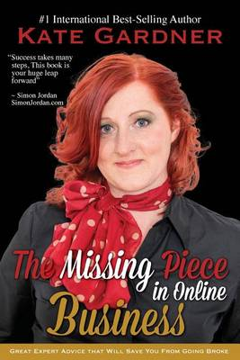 The Missing Piece in Online Business: Great Expert Advice That Will Save You from Going Broke. (Paperback)