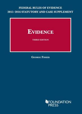 Federal Rules of Evidence: Statutory and Case Supplement to Fisher's Evidence - Selected Statutes (Paperback)