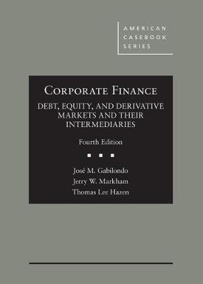 Corporate Finance: Debt, Equity, and Derivative Markets and Their Intermediaries - American Casebook Series (Hardback)