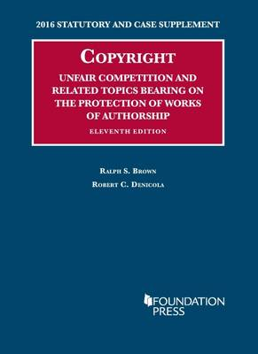 Copyright, Unfair Comp, and Related Topics Bearing on the Protection of Works of Authorship 2016 - University Casebook Series (Paperback)