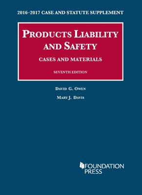 Products Liability and Safety, Cases and Materials: 2016-2017 Case and Statutory Supplement - University Casebook Series (Paperback)