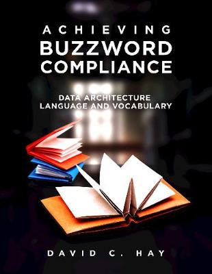 Achieving Buzzword Compliance: Data Architecture Language and Vocabulary (Paperback)