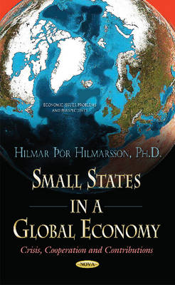 Small States in a Global Economy: Crisis, Cooperation & Contributions (Hardback)