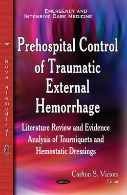 Prehospital Control of Traumatic External Hemorrhage: Literature Review & Evidence Analysis of Tourniquets & Hemostatic Dressings (Hardback)