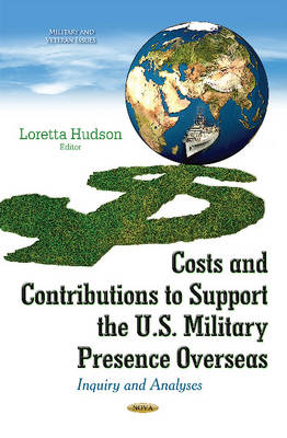 Costs & Contributions to Support the U.S. Military Presence Overseas: Inquiry & Analyses (Hardback)