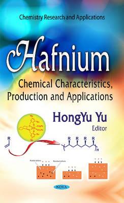 Hafnium: Chemical Characteristics, Production & Applications (Hardback)