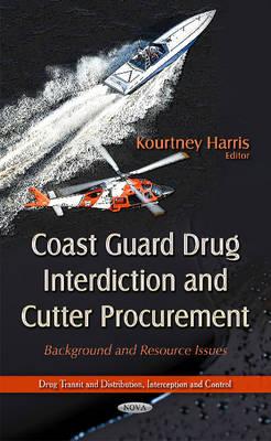 Coast Guard Drug Interdiction & Cutter Procurement: Background & Resource Issues (Hardback)