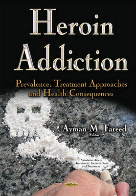 Heroin Addiction: Prevalence, Treatment Approaches & Health Consequences (Hardback)