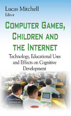 Computer Games, Children & the Internet: Technology, Educational Uses & Effects on Cognitive Development (Hardback)