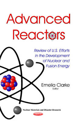 Advanced Reactors: Review of U.S. Efforts in the Development of Nuclear & Fusion Energy (Hardback)