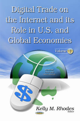 Digital Trade on the Internet & its Role in U.S. & Global Economies: Volume 1 (Hardback)