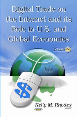 Digital Trade on the Internet & its Role in U.S. & Global Economies: Volume 2 (Hardback)