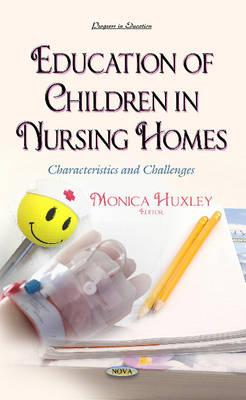 Education of Children in Nursing Homes: Characteristics & Challenges (Hardback)