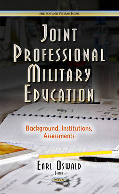 Joint Professional Military Education: Background, Institutions, Assessments (Hardback)