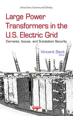Large Power Transformers in the U.S. Electric Grid: Elements, Issues & Substation Security (Hardback)