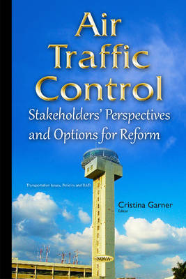 Air Traffic Control: Stakeholders Perspectives & Options for Reform (Hardback)