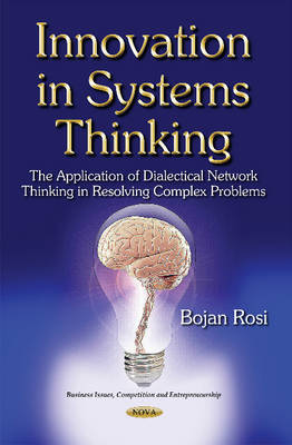Innovation in Systems Thinking: The Application of Dialectical Network Thinking in Resolving Complex Problems (Paperback)