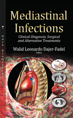 Mediastinal Infections: Clinical Diagnosis, Surgical & Alternative Treatments (Hardback)