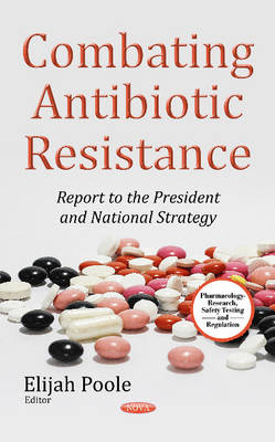 Combating Antibiotic Resistance: Report to the President National Strategy (Hardback)