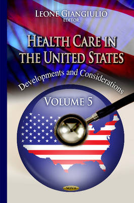 Health Care in the United States: Developments and Considerations -- Volume 5 (Hardback)