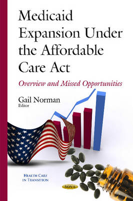 Medicaid Expansion Under the Affordable Care Act: Overview & Missed Opportunities (Hardback)