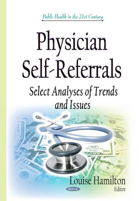 Physician Self-Referrals: Select Analyses of Trends & Issues (Hardback)