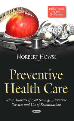 Preventive Health Care: Select Analyses of Cost Savings Literature, Services & Use of Examinations (Hardback)