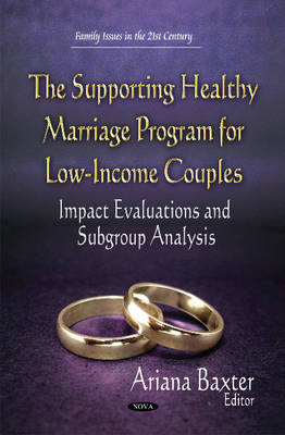 Supporting Healthy Marriage Program for Low-Income Couples: Impact Evaluations and Subgroup Analysis (Hardback)