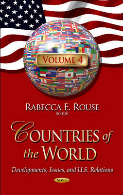 Countries of the World: Developments, Issues, and U.S. Relations -- Volume 4 (Hardback)