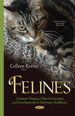 Felines: Common Diseases, Clinical Outcomes & Developments in Veterinary Healthcare (Hardback)