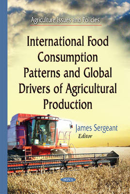 International Food Consumption Patterns & Global Drivers of Agricultural Production (Hardback)