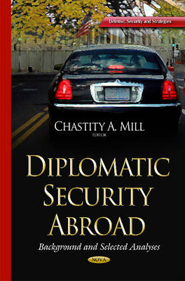 Diplomatic Security Abroad: Background & Selected Analyses (Hardback)