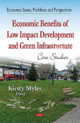 Economic Benefits of Low-Impact Development & Green Infrastructure: Case Studies (Hardback)
