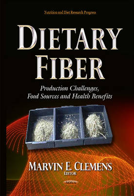 Dietary Fiber: Production Challenges, Food Sources & Health Benefits (Hardback)