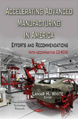 Accelerating Advanced Manufacturing in America: Efforts & Recommendations (Hardback)