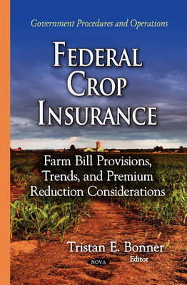 Federal Crop Insurance: Farm Bill Provisions, Trends & Premium Reduction Considerations (Hardback)