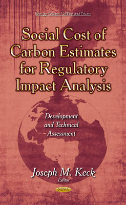 Social Cost of Carbon Estimates for Regulatory Impact Analysis: Development & Technical Assessment (Hardback)