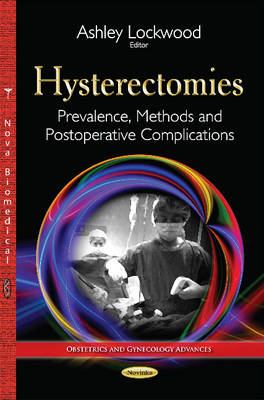 Hysterectomies: Prevalence, Methods & Postoperative Complications (Paperback)