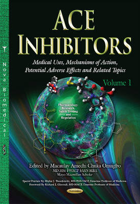 ACE Inhibitors: Medical Uses, Mechanisms of Action, Potential Adverse Effects & Related Topics -- Volume 1 (Hardback)