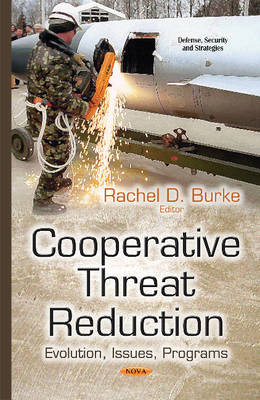 Cooperative Threat Reduction: Evolution, Issues, Programs (Hardback)