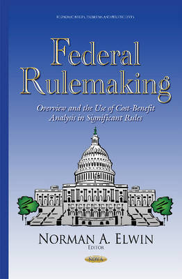 Federal Rulemaking: Overview & the Use of Cost-Benefit Analysis in Significant Rules (Hardback)