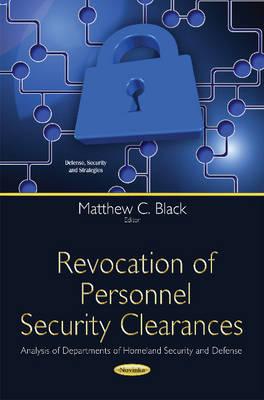 Revocation of Personnel Security Clearances: Analysis of Departments of Homeland Security & Defense (Paperback)