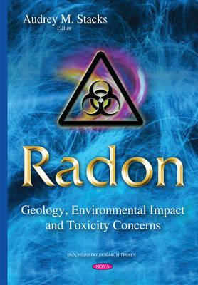 Radon: Geology, Environmental Impact & Toxicity Concerns (Hardback)
