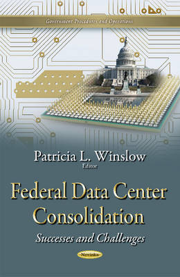 Federal Data Center Consolidation: Successes & Challenges (Paperback)