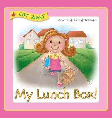 My Lunch Box: Does It Matter What I Eat at School? - Eat Right 3 (Hardback)