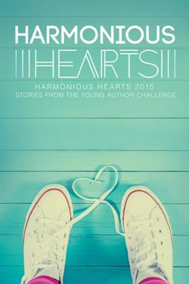 Harmonious Hearts 2015 - Stories from the Young Author Challenge (Paperback)